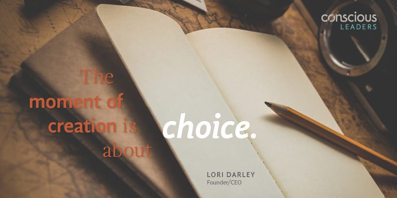 The moment of creation is about choice testimonial by Lori Darley